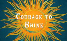 Courage to Shine